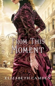 From This Moment ebook by Elizabeth Camden