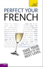 Perfect Your French 2E: Teach Yourself ebook by Jean-Claude Arragon