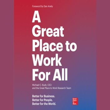 A Great Place to Work For All - Better for Business, Better for People, Better for the World audiobook by Michael C. Bush,Great Place to Work