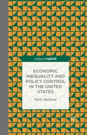 Economic Inequality and Policy Control in the United States ebook by M. Stelzner