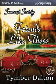 Friends Like These ebook by Tymber Dalton