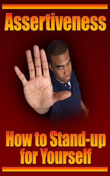 Assertiveness: How to Stand-up for Yourself ebook by Jimmy Cai