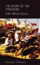 The Story of the Crusades (Serapis Classics) ebook by