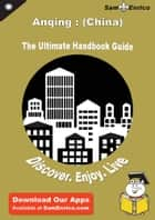 Ultimate Handbook Guide to Anqing : (China) Travel Guide ebook by Arlena Stambaugh