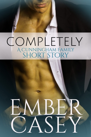 Completely: A Cunningham Family Short Story ebook by Ember Casey