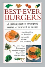 Best-Ever Burgers - A Sizzling Selection of Tempting Recipes for your Grill or Kitchen ebook by Valerie Ferguson