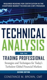 "Technical Analysis for the Trading Professional, Second Edition: Strategies and Techniques for Today""s Turbulent Global Financial Markets ebook by Constance Brown"