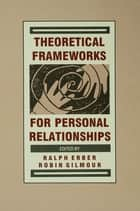 Theoretical Frameworks for Personal Relationships ebook by Ralph Erber,Robin Gilmour