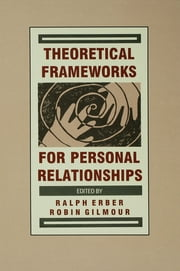 Theoretical Frameworks for Personal Relationships ebook by