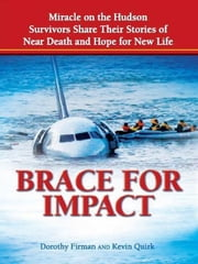 Brace for Impact - Miracle on the Hudson Survivors Share Their Stories of Near Death and Hope for New Life ebook by Dorothy Firman,Kevin Quirk