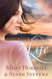 Love Me Back to Life ebook by Missy Horsfall,Susan Stevens