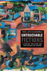 Untouchable Fictions - Literary Realism and the Crisis of Caste ebook by Toral Jatin Gajarawala