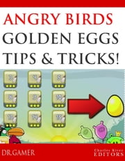 Angry Birds: Step-by-Step Golden Egg Guide, Tips, Tricks, and Cheats ebook by Charles River Editors