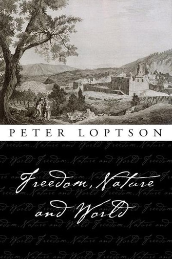 Freedom, Nature, and World ebook by Peter Loptson