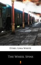The Wheel Spins ebook by Ethel Lina White