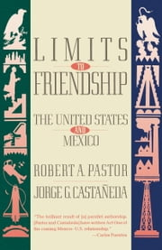 Limits to Friendship - The United States and Mexico ebook by Robert A. Pastor