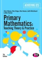 Primary Mathematics: Teaching Theory and Practice ebook by Claire Mooney,Mary Briggs,Alice Hansen,Ms Judith McCullouch,Mike Fletcher
