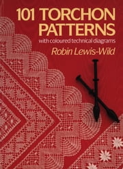 101 Torchon Patterns - with coloured technical diagrams ebook by Robin Lewis-Wild