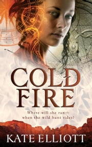 Cold Fire ebook by Kate Elliott