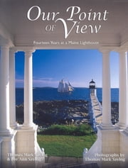 Our Point of View - Fourteen Years at a Maine Lilghthouse ebook by Thomas Mark Szelog,Lee Ann Szelog
