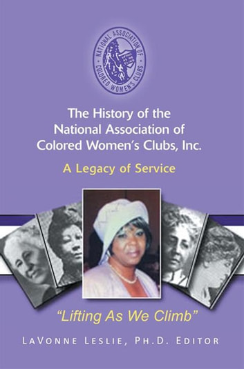 The History of the National Association of Colored Women'S Clubs, Inc. - A Legacy of Service eBook by LaVonne Leslie