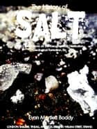 The History of Salt - With Observations on the Geographical Distribution, Geological Formation, Etc. ebook by Evan Martlett Boddy