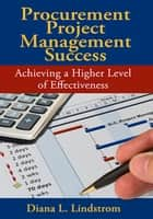 Procurement Project Management Success - Achieving a Higher Level of Effectiveness ebook by Diana Lindstrom