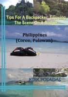 Tips For A Backpacker: Enjoying The Scene On A Budget Philippines (Coron, Palawan) ebook by Fairly Black promotions