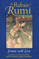 The Rubais of Rumi - Insane with Love ebook by Nevit O. Ergin,Will Johnson