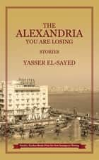 The Alexandria You Are Losing ebook by