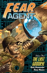 Fear Agent Volume 3: The Last Goodbye ebook by Rick Remender,Various Artists