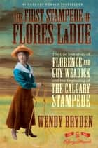 The First Stampede of Flores LaDue ebook by Wendy Bryden