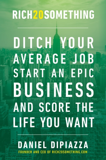 Rich20something ebook by daniel dipiazza 9781101993217 rakuten kobo rich20something ditch your average job start an epic business and score the life fandeluxe Image collections
