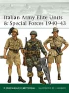 Italian Army Elite Units & Special Forces 1940–43 ebook by Pier Paolo Battistelli, Johnny Shumate