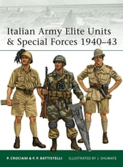 Italian Army Elite Units & Special Forces 1940–43 ebook by Pier Paolo Battistelli,Johnny Shumate