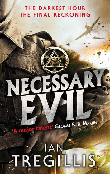 Necessary Evil - The Milkweed Triptych: Book Three ebook by Ian Tregillis