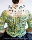 Top-Down Crochet Sweaters - Fabulous Patterns with Perfect Fit ebook by