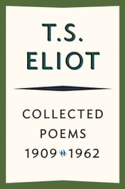 Collected Poems, 1909-1962 ebook by T. S. Eliot