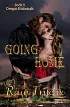 Going Home - Oregon Historicals, #3 ebook by Rain Trueax