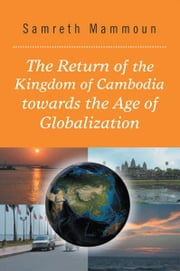 The Return of the Kingdom of Cambodia towards the Age of Globalization ebook by Samreth Mammoun