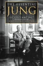 The Essential Jung: Selected Writings eBook by Anthony Storr