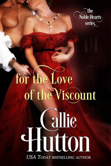 For the Love of the Viscount - The Noble Hearts Series ebooks by Callie Hutton