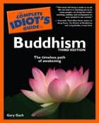 The Complete Idiot's Guide to Buddhism, 3rd Edition ebook by Gary Gach