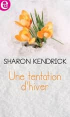 Une tentation d'hiver ebook by Sharon Kendrick