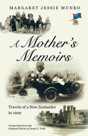 A Mother's Memoirs - Travels of a New Zealander in 1929 ebook by Margaret Jessie Munro