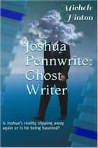Joshua Pennwrite: Ghost Writer ebook by Michele L. Hinton