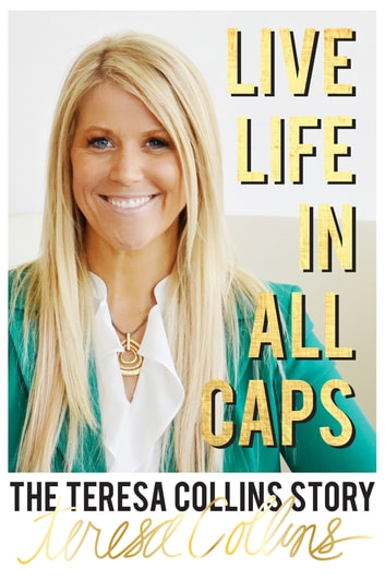 Live LIFE in All Caps - The Teresa Collins Story ebook by Teresa Collins,Robin Heirtzler