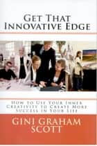 Get that Innovative Edge ebook by Gini Graham Scott