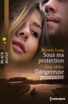 Sous ma protection - Dangereuse proximité ebook by Beverly Long, Julie Miller