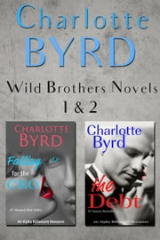 Falling for the CEO and The Debt Box Set - Wild Brothers, #3 ebook by Charlotte Byrd